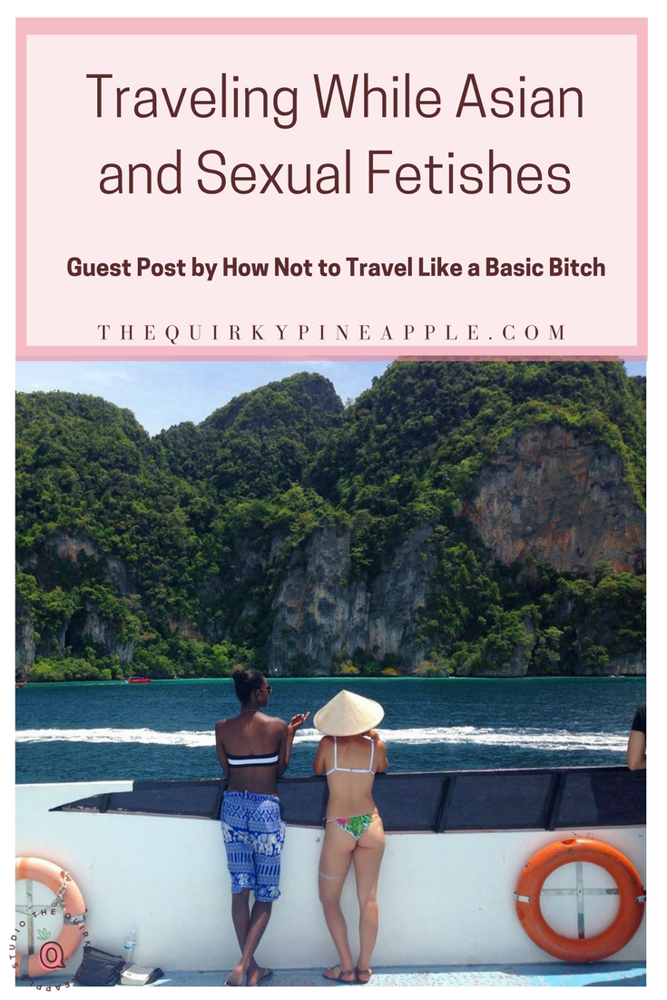 Sexual fetishes for Asians, who are traveling, is more common that most would think. In fact, it doesn't need to be abroad, sexual fetishes are rampant in our home country, too. Kiona, from How Not to Travel Like a Basic Bitch shares her experiences and opinions on the subject. -- The Quirky Pineapple Studio