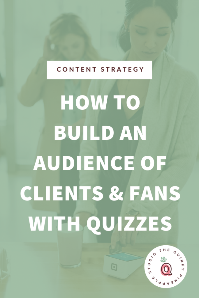 How To Build An Audience of Clients and Fans with Quizzes | How To Use Online Quizzes To Build Your Brand | Business Tips for Entrepreneurs | Branding Tips for Businesses | Content Marketing Ideas | How To Find Clients Online | Ideal Client Attraction Ideas | The Quirky Pineapple Studio