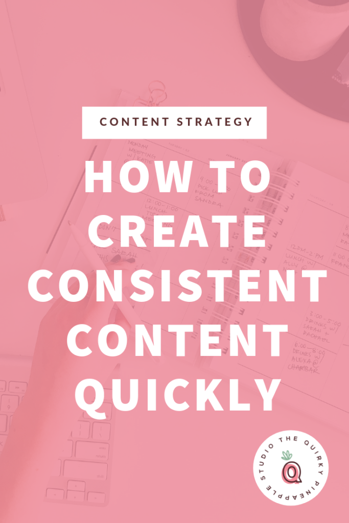 How To Create Consistent Content Quickly   How To Set Up Systems and Workflows For Your Content Creation   Content Strategy for Small Businesses   Content Creation Tips for Entrepreneurs   Content Marketing   Editorial Calendars   Business Tips for Content Creators   The Quirky Pineapple Studio